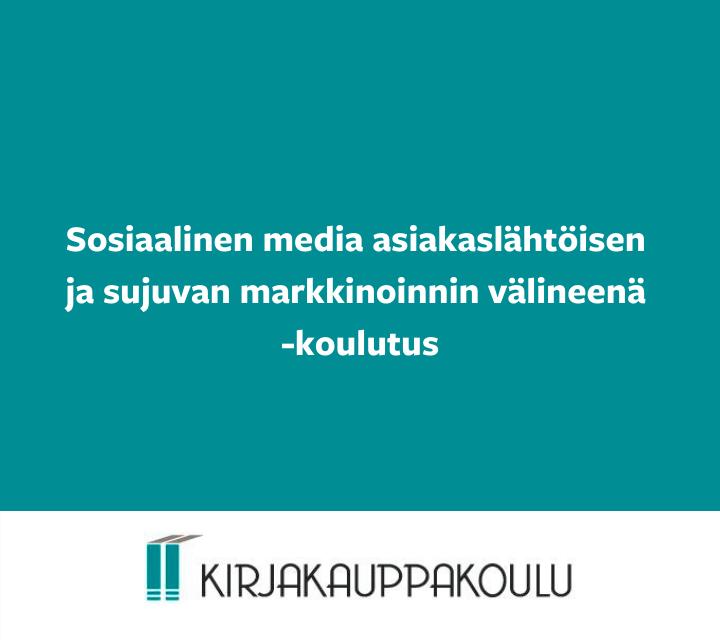 Sosiaalinen media asiakaslähtöisen ja sujuvan markkinoinnin välineenä -koulutus